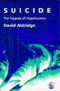Suicide: The Tragedy of Hopelessness - Aldridge, David