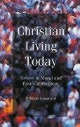 Christian Living Today: Essays in Moral and Pastoral Theology - Cosgrave, William