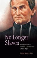 No Longer Slaves: The Mission of Francis Libermann (1802-1852) - Burke, Christy