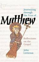 Journeying Through the Year of Matthew: Reflections on the Gospel - Littleton, John