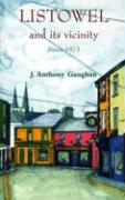 Listowel and Its Vicinity: Since 1973 - Gaughan, J. Anthony