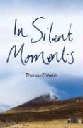 In Silent Moments - Walsh, Thomas F.
