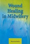 Wound Healing in Midwifery - Boyle, Maureen