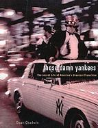 Those Damn Yankees: The Secret Life of America's Greatest Franchise - Chadwin, Dean