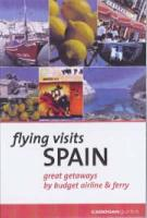 Flying Visits: Spain: Great Getaways by Budget Airline & Ferry - Facaros, Dana; Pauls, Michael