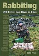 Rabbiting with Ferret, Dog, Hawk and Gun - Frain, Sean
