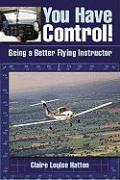 You Have Control!: Being a Better Flying Instructor - Hatton, Claire Louise