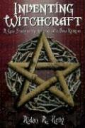 Inventing Witchcraft: A Case Study in the Creation of a New Religion - Kelly, Aidan A.