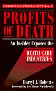 Profits of Death: An Insider Exposes the Death Care Industries: Save Up to 50% on Final Arrangements - Roberts, Darryl J.