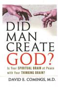 Did Man Create God?: Is Your Spiritual Brain at Peace with Your Thinking Brain? - Comings, David E.