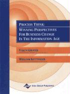 Process Think: Winning Perspectives for Business Change in the Information Age - Grover, Varun; Kettinger, William J.