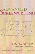 Advanced Screenwriting: Taking Your Writing to the Academy Award Level - Seger, Linda