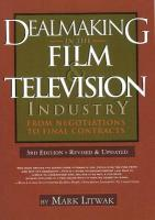 Dealmaking in the Film & Television Industry: From Negotiations Through Final Contracts - Litwak, Mark