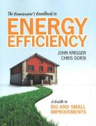 The Homeowner's Handbook to Energy Efficiency: A Guide to Big and Small Improvements - Krigger, John; Dorsi, Chris