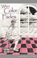 When Color Fades - Clark, Carol C. J.