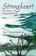 Strongheart: The Power to Control Diabetes - Jerkins, Terri Wood