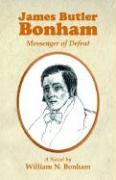 James Butler Bonham: Messenger of Defeat - Bonham, William N.