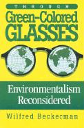 Through Green-Colored Glasses: Enviromentalism Reconsidered - Beckerman, Wilfred