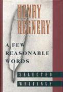 A Few Reasonable Words: Selected Writings - Regnery, Henry