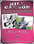 Bill Carson: My Life and Times with Fender Musical Instruments - Carson, Bill