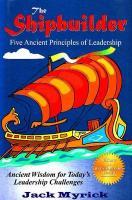 The Shipbuilder: Five Ancient Principles of Leadership - Myrick, Jack