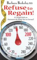 Refuse to Regain!: 12 Tough Rules to Maintain the Body You've Earned! - Berkeley, Barbara