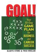 Goal!: Your 30-Day Game Plan for Business and Career Success - Stone, Gladys; Whelan, Fred