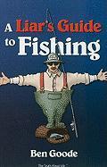 A Liar's Guide to Fishing - Goode, Ben
