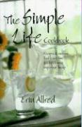 The Simple Life Cookbook: Recipes & Notions That Leave Time for Life's More Important Things - Allred, Erin