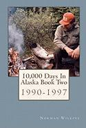 10,000 Days in Alaska Book Two - Wilkins, Norman