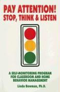 Pay Attention: Stop, Think & Listen: A Self-Monitoring Program for Classroom and Home Behavior Management - Bowman, Linda