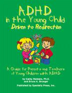 ADHD in the Young Child: Driven to Redirection: A Guide for Parents and Teachers of Young Children with ADHD - Reimers, Cathy L.; Brunger, Bruce A.; Brunger, Bruce A.