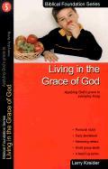 Living in the Grace of God: Applying God's Grace to Everyday Living - Kreider, Larry
