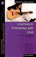 Learning to Fellowship with God: How to Deepen Our Relationship with Jesus Christ - Kreider, Larry
