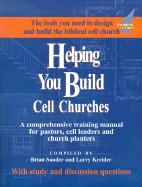 Helping You Build Cell Churches: A Comprehensive Training Manual for Pastors, Cell Leaders, and Church Planters