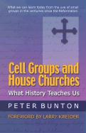 Cell Groups and House Churches: What History Teaches Us - Bunton, Peter