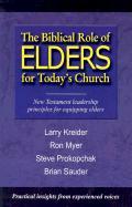The Biblical Role of Elders for Today's Church - Kreider, Larry; Myer, Ron; Prokopchak, Steve