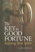 The Key to Good Fortune: Refining Your Spirit - Ni, Hua-Ching