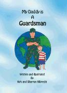 My Daddy Is a Guardsman - Hilbrecht, Kirk; Hilbrecht, Sharron