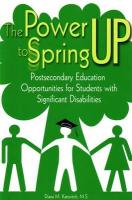 The Power to Spring Up: Postsecondary Education Opportunities for Students with Significant Disabilities - Katovitch, Diana M.