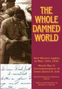 The Whole Damned World: New Mexico Aggies at War 1941-1945 - Jett, Daniel B.