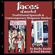 Faces of Market: Traditional Spanish & Contemporary Hispanic Market - Awalt, Barbe; Rhetts, Paul