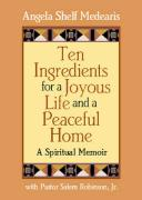Ten Ingredients for a Joyous Life and a Peaceful Home: A Spiritual Memoir
