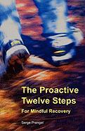 The Proactive Twelve Steps for Mindful Recovery - Prengel, Serge