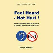 Feel Heard, Not Hurt! Proactive Couples Communication Workbook - Prengel, Serge