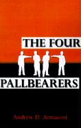 The Four Pallbearers - Armacost, Andrew H.