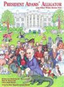 President Adams' Alligator: And Other White House Pets - Barnes, Peter W.