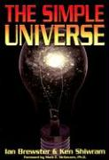 The Simple Universe - Brewster, Ian; Shiwram, Ken