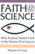 Faith@science: Why Science Needs Faith in the Twenty-First Century - O'Leary, Denyse