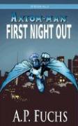 First Night Out: A Superhero Novel [Axiom-Man Saga Episode No. 0] - Fuchs, A. P.